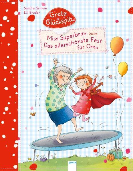 Greta Glückspilz. Miss Superbrav oder Das allerschönste Fest für Oma