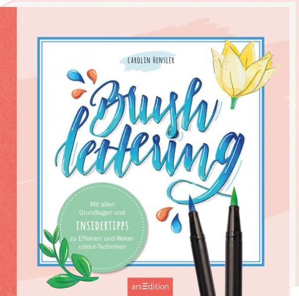 Brushlettering - Mit allen Grundlagen und Insidertipps zu Effekten und Watercolour-Techniken