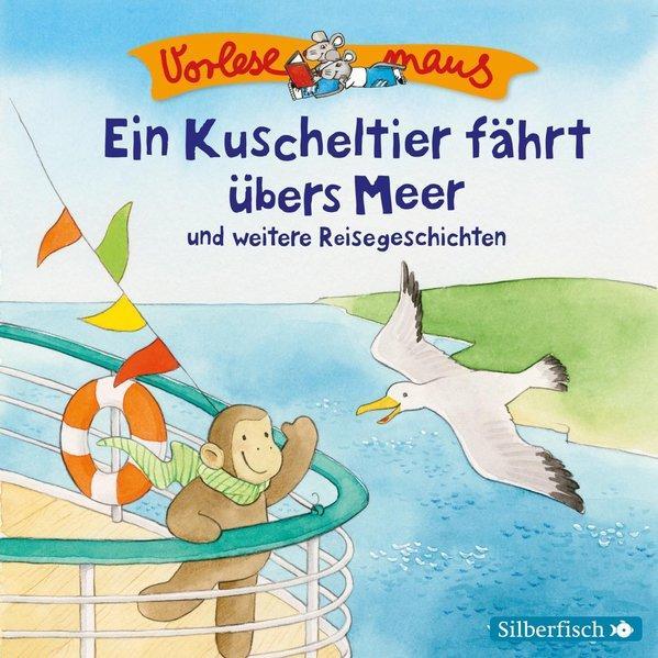 CD Vorlesemaus: Ein Kuscheltier fährt übers Meer und weitere Reisegeschichten