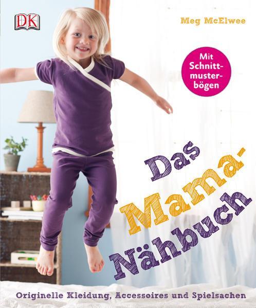 Das Mama-Nähbuch - Originelle Kleidung, Accessoires und Spielsachen
