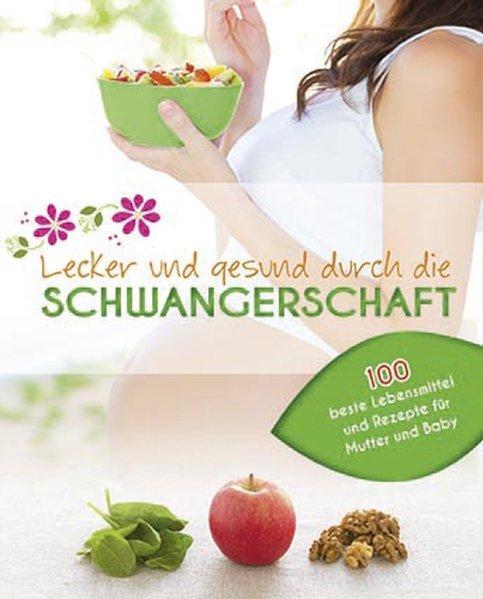 Lecker und gesund durch die Schwangerschaft (Mängelexemplar)