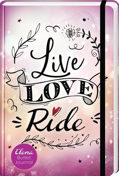 Elena – Ein Leben für Pferde: Live, Love, Ride - Elena Bullet Journal