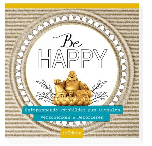 Be happy - Entspannende Fotobilder zum Ausmalen, Verschenken & Dekorieren - Malbuch für Erwachsene
