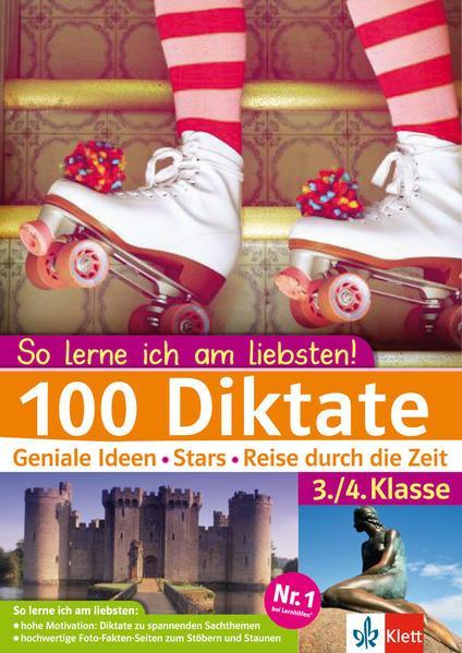 100 Diktate 3./4. Klasse - übungsbuch Deutsch. Geniale Ideen, Stars, Reisen durch die Zeit