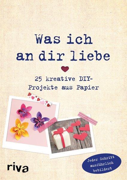 Was ich an dir liebe – 25 kreative DIY-Projekte aus Papier (Mängelexemplar)