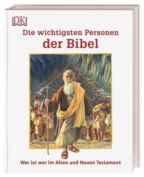 Die wichtigsten Personen der Bibel - Wer ist wer im Alten und Neuen Testament