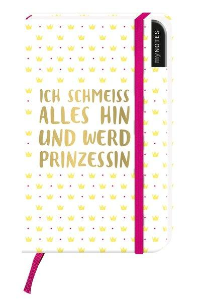 myNOTES - Ich schmeiß alles hin und werd Prinzessin - Notizbuch