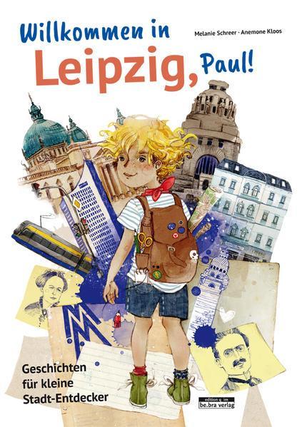 Willkommen in Leipzig, Paul! - Geschichten für kleine Stadt-Entdecker