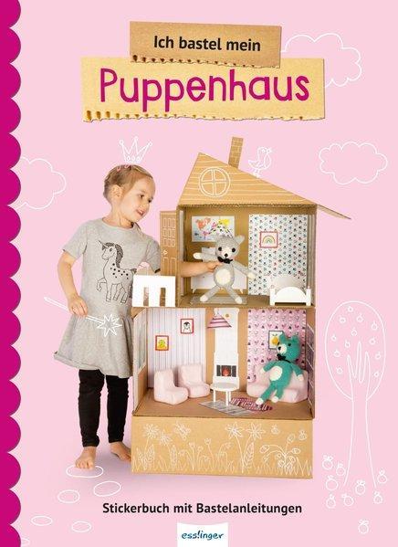 Ich bastel mein Puppenhaus - Stickerbuch mit Bastelanleitung