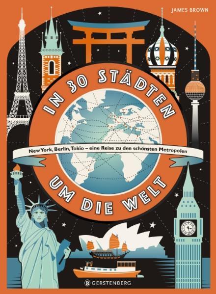 In 30 Städten um die Welt - New York, Berlin, Tokio - eine Reise zu den schönsten Metropolen