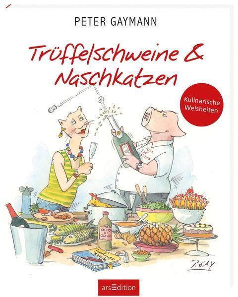 Trüffelschweine und Naschkatzen - Kulinarische Weisheiten (Mängelexemplar)