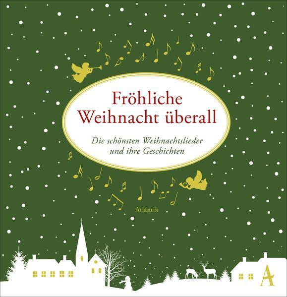 Fröhliche Weihnacht überall - Die schönsten Weihnachtslieder und ihre Geschichten