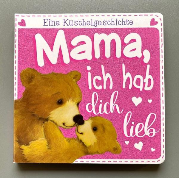 Mama, ich hab dich lieb! - Eine Kuschelgeschichte (Mängelexemplar)