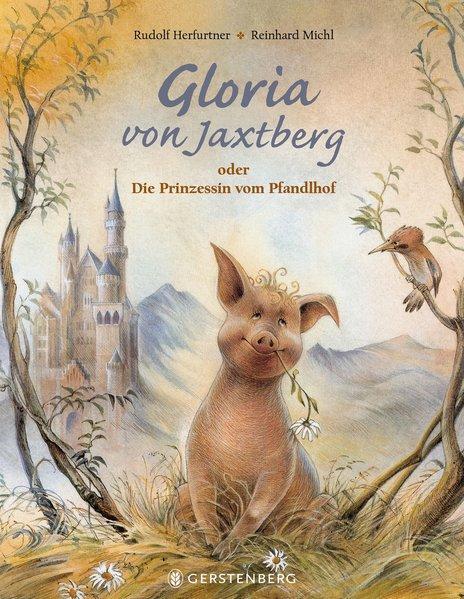 Gloria von Jaxtberg - oder Die Prinzessin vom Pfandlhof