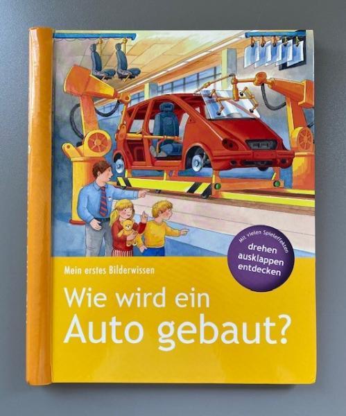 Wie wird ein Auto gebaut? Mein erstes Bilderwissen - drehen, ausklappen, entdecken