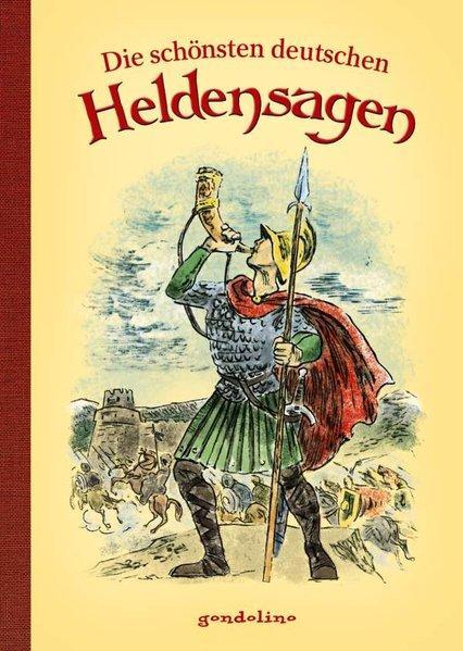 Die schönsten deutschen Heldensagen - Vorlesebuch und Geschenkbuch.