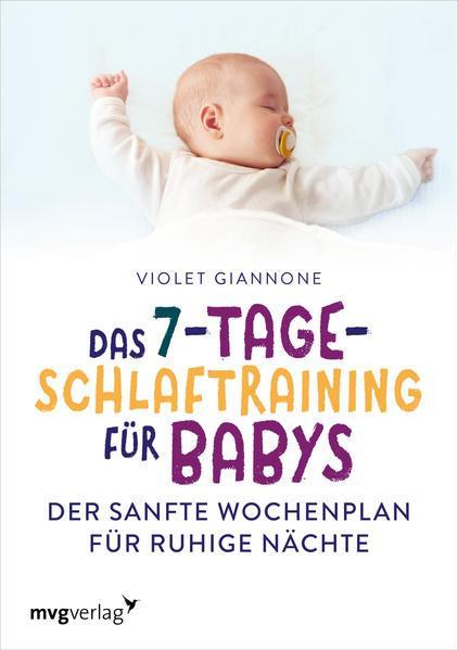 Das 7-Tage-Schlaftraining für Babys - Der sanfte Wochenplan für ruhige Nächte