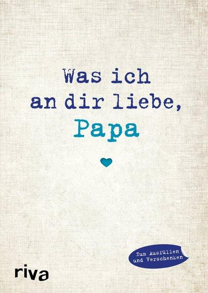 Was ich an dir liebe, Papa - Eine originelle Liebeserklärung zum Ausfüllen (Mängelexemplar)