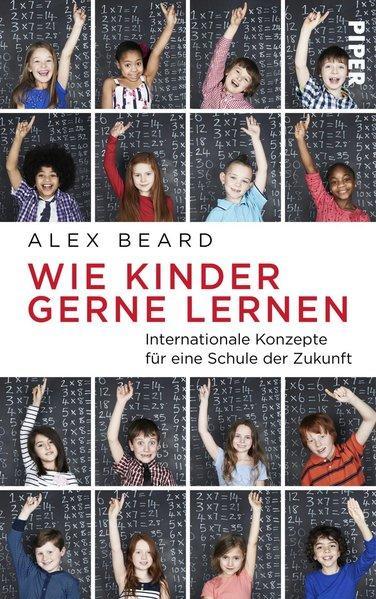 Wie Kinder gerne lernen - Internationale Konzepte für eine Schule der Zukunft (Mängelexemplar)