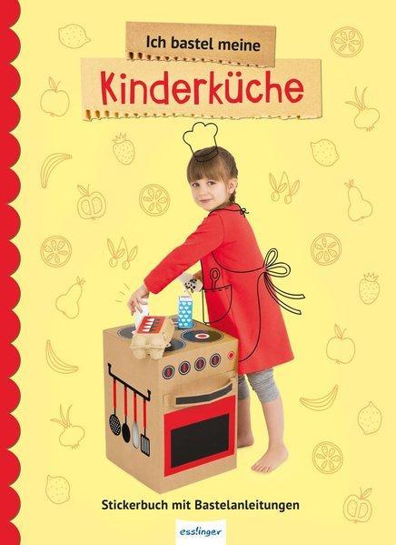 Ich bastel meine Kinderküche - Stickerbuch mit Bastelanleitungen