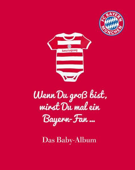 FC Bayern München: Wenn Du groß bist, wirst Du mal ein Bayern-Fan ... - Das Baby-Album