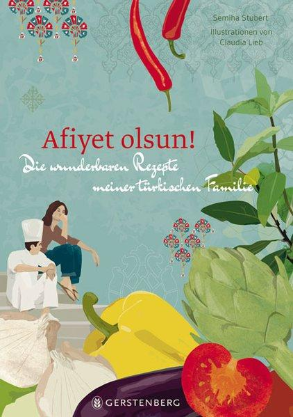 Afiyet olsun! - Die wunderbaren Rezepte meiner türkischen Familie 70 Rezepte