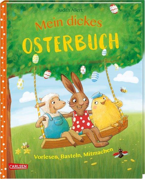 Mein dickes Osterbuch - Vorlesen, Basteln, Mitmachen