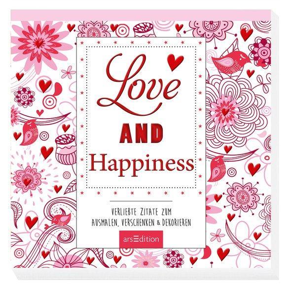 Love and Happiness - Verliebte Zitate zum Ausmalen, Verschenken & Dekorieren