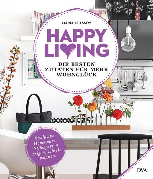 Happy living - Die besten Zutaten für mehr Wohnglück - Exklusive Hometours