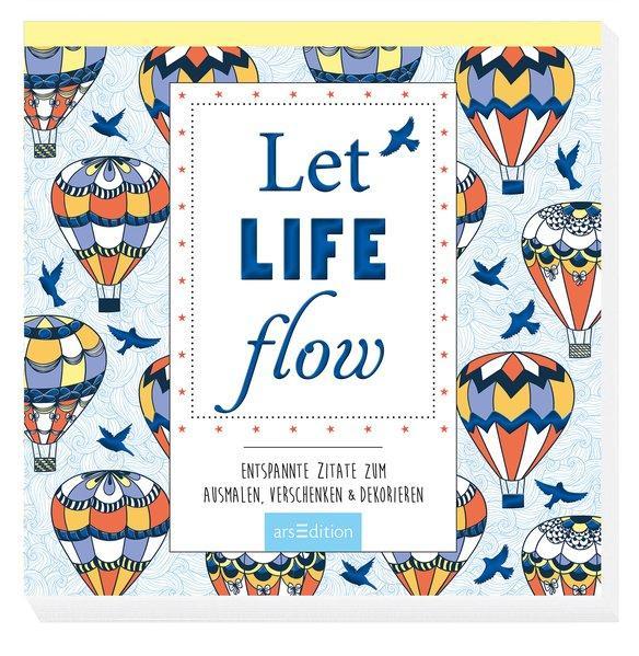 Let life flow - Entspannte Zitate zum Ausmalen, Verschenken & Dekorieren