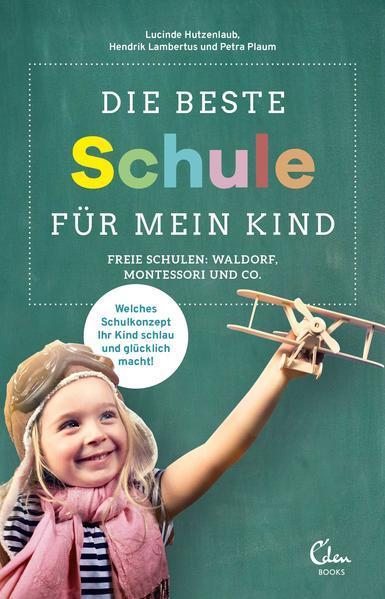 Die beste Schule für mein Kind - Freie Schulen: Waldorf, Montessori und Co. (Mängelexemplar)