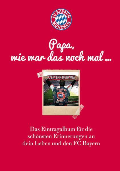 FC Bayern München: Papa, wie war das noch mal ... - Eintragalbum