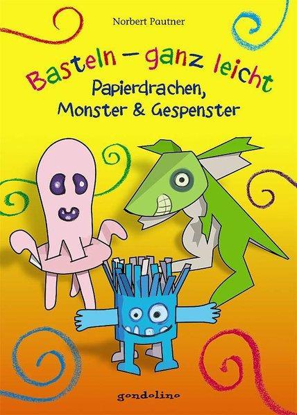 Basteln – ganz leicht Papierdrachen, Monster & Gespenster