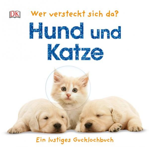 Wer versteckt sich da? Hund und Katze - Ein lustiges Gucklochbuch