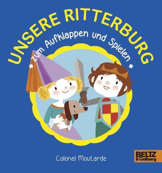 Unsere Ritterburg zum Aufklappen und Spielen - Vierfarbiges Pappbilderbuch