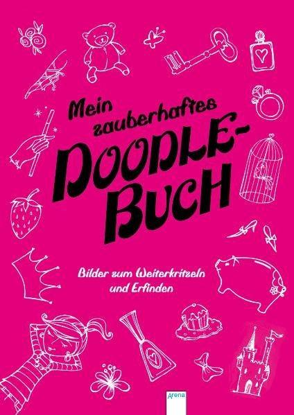Mein zauberhaftes Doodle Buch - Bilder zum Weiterkritzeln und Erfinden