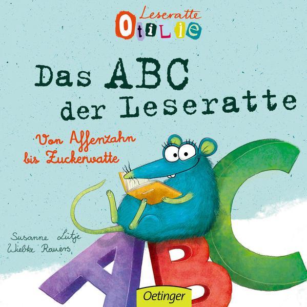 Leseratte Otilie - Von Affenzahn bis Zuckerwatte, das ABC der Leseratte.