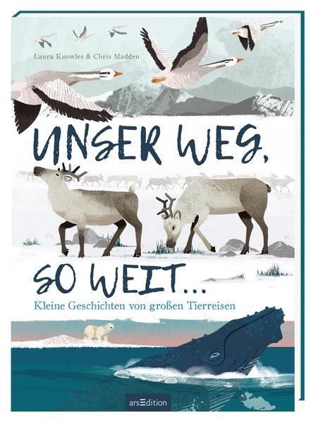Unser Weg, so weit … - Kleine Geschichten von großen Tierreisen