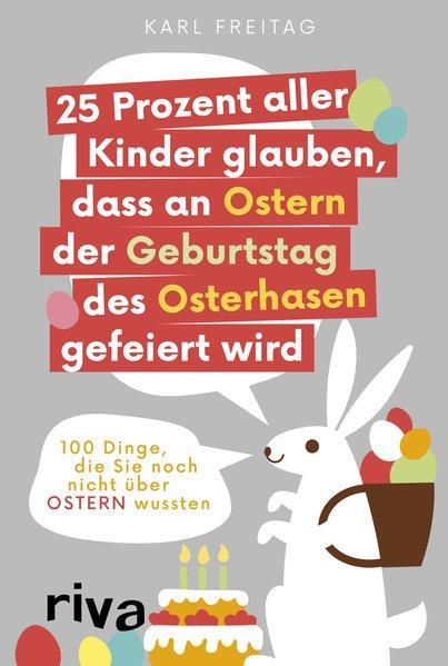 25 Prozent aller Kinder glauben, dass an Ostern der Geburtstag des Osterhasen gefeiert wird (Mängel)